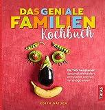 Das geniale Familien-Kochbuch: Ihr Wochenplaner: saisonal einkaufen, entspannt kochen, vergnügt essen