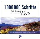 1000000 Schritte - Jakobsweg live: Eindrücke, Begegnungen, Geschichte und Spiritualität; Live-Mitschnitte - Raimund Joos