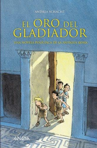 El oro del gladiador: Una novela policíaca de la antigua Roma (LITERATURA INFANTIL (6-11 años) - Narrativa infantil)