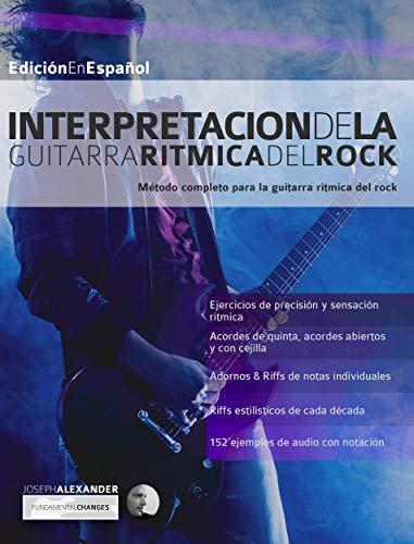 Interpretación de la guitarra rítmica del rock: Método completo para la guitarra rítmica del rock (Guitarra rock nº 2) (Spanish Edition)