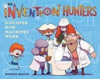 The Invention Hunters Discover How Machines Work (The Invention Hunters, 1)