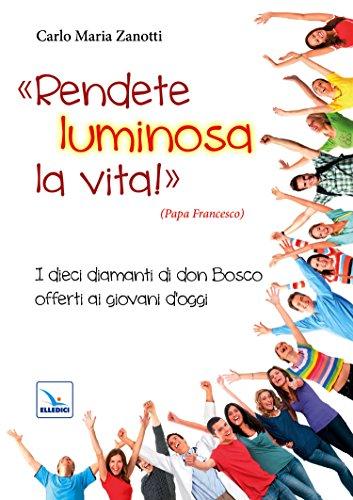 Rendete Luminosa La Vita I Dieci Diamanti Di Don Bosco Offerti Ai Giovani Doggi