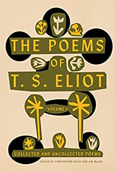 The Poems of T S Eliot  Volume I  Collected and Uncollected Poems