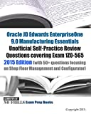Oracle JD Edwards EnterpriseOne 9.0 Manufacturing Essentials Unofficial Self-Practice Review Questions covering Exam 1Z0-565: 2015 Edition (with 50+ ... on Shop Floor Management and Configurator)