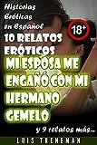 Mi esposa me engañó con mi hermano gemelo: 10 relatos eróticos en español (Amantes, Esposa caliente, Humillación, Fantasía erótica, Sexo Interracial, parejas liberales, Infidelidad Consentida)