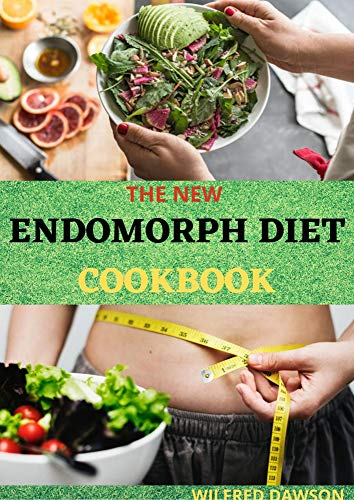 THE NEW ENDOMORPH DIET COOKBOOK: Complete Guide to Lose Weight and Get Fit As Never Before. Specific for your Endomorph Body Type (English Edition)
