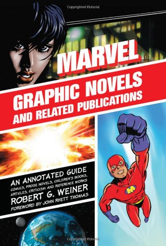 Marvel Graphic Novels and Related Publications: An Annotated Guide to Comics, Prose Novels, Children's Books, Articles, Criticism and Reference Works, 1965–2005