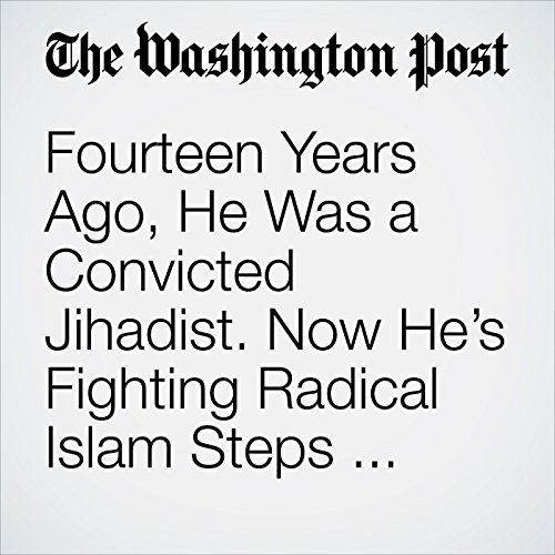 Fourteen Years Ago, He Was a Convicted Jihadist. Now He's Fighting Radical Islam Steps From the White House. copertina