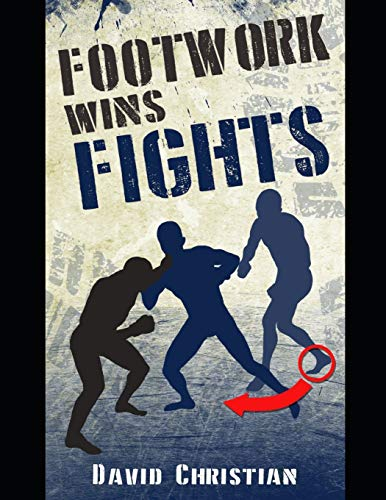 Compare Textbook Prices for Footwork Wins Fights: The Footwork of Boxing, Kickboxing, Martial Arts & MMA  ISBN 9781718062573 by Christian, David