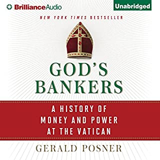 God's Bankers     A History of Money and Power at the Vatican              Written by:                                                                                                                                 Gerald Posner                               Narrated by:                                                                                                                                 Tom Parks                      Length: 21 hrs and 53 mins     5 ratings     Overall 4.4