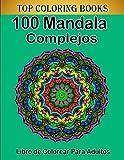 100 Mandalas Complejos Libro de Colorear Para Adultos: 100 Páginas para Colorear para Adultos con...