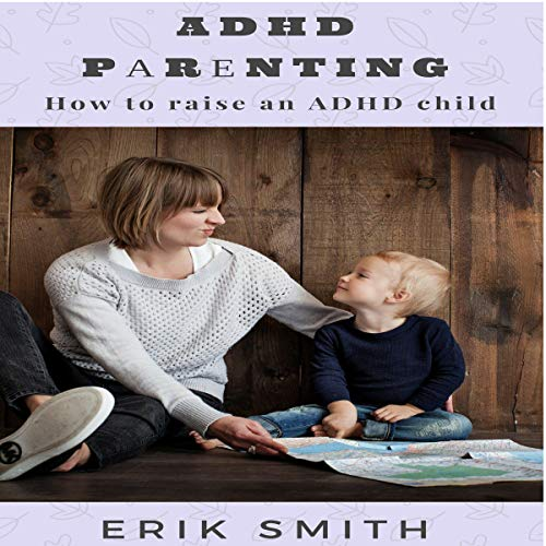 ADHD Parenting: How to Raise an ADHD Child audiobook cover art