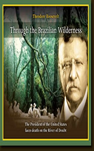 Through the Brazilian Wilderness - Completed [ Routledge Edition] Enriched Edition (ANNOTATED) (English Edition)