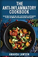 The Anti-Inflammatory Cookbook: 30 Day Meal Plan and 200+ Easy, Tasty Recipes & Supplements to Heal the Immune System and Restore your Health