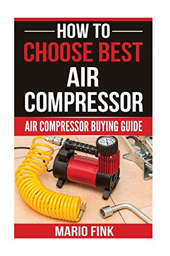 How To Choose Best Air Compressor: Air Compressor Buying Guide