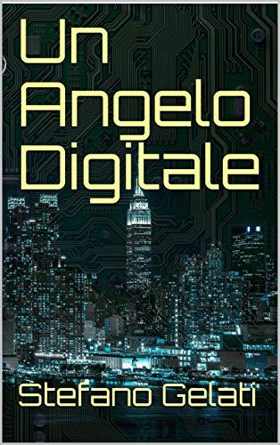 Un Angelo Digitale: un romanzo nerd (Omega Dogs Vol. 1)