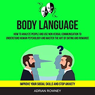 Body Language: How to Analyze People and Use Non Verbal Communication to Understand Human Psychology and Master the Art of Dating and Romance cover art