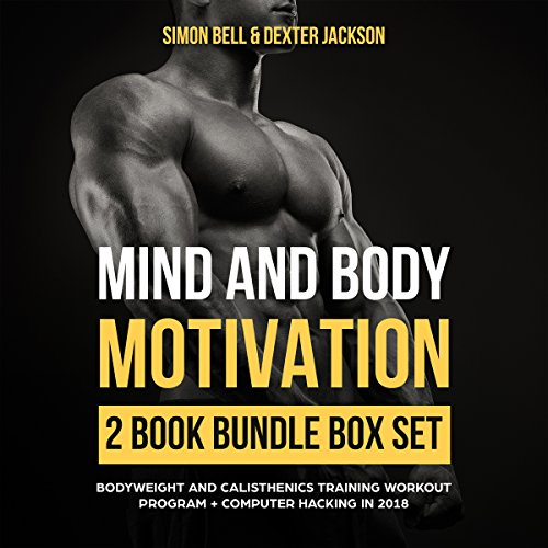 Mind and Body Motivation 2 Book Bundle Box Set: Bodyweight and Calisthenics Training Workout Program + Computer Hacking in 2018 (Mind Body Motivation Series) cover art