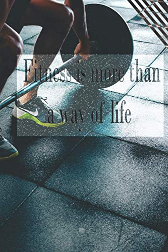 Fitness is more than a way of life: Day Planner book _6x9_110 page with best ever quote about fitness and all sport .