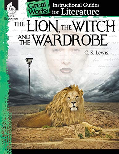 The Lion, the Witch and the Wardrobe: An Instructional Guide for Literature (Great Works Instructional Guides for Literature, Level 4-8)
