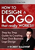 How to Design a Logo that Really Works!: Step by Step Guide to Creating Your Own Business Logo Design (The Business Owner's Design Guide) (English Edition)