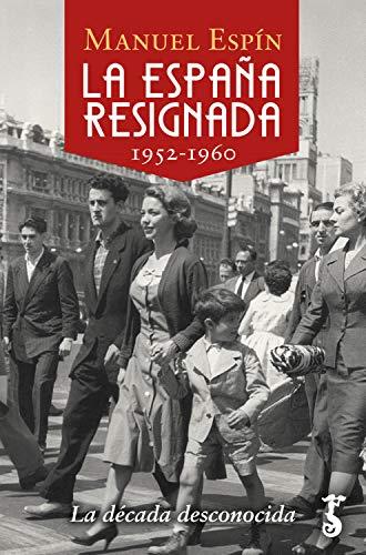 La España resignada. 1952-1960: La década desconocida (Arzalia Historia nº 14)