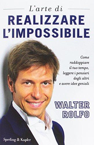 L'arte di realizzare l'impossibile. Come raddoppiare il tuo tempo, leggere i pensieri degli altri e avere idee geniali