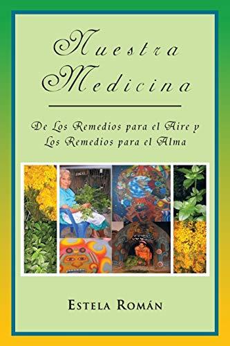 Nuestra Medicina: de Los Remedios para el Aire y Los Remedios para el Alma (Spanish Edition)