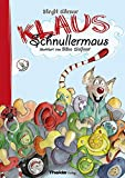 Klaus Schnullermaus: Mit Klaus der Maus den Schnuller abgewöhnen: Mit Klaus der Maus den Schnuller abgewhnen