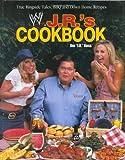 J. R.'s Cookbook: True Ringside Tales, BBQ, and Down-Home Recipies: True Ringside Tales, BBQ and Down Home Recipes (WWE) - J.R. Ross