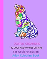 30 Dogs and Puppies Designs: For Adult Relaxation: Adult Colouring Book