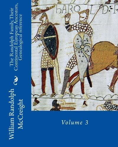 Compare Textbook Prices for The Randolph Family, Their Continental European Ancestors, Genealogical reference: Volume 3 1 Edition ISBN 9781523390328 by McCreight, William Randolph