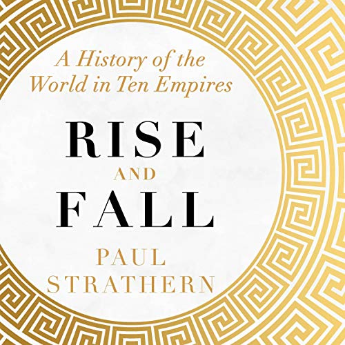 Rise and Fall     A History of the World in Ten Empires              De :                                                                                                                                 Paul Strathern                           Durée : 10 h     Pas de notations     Global 0,0