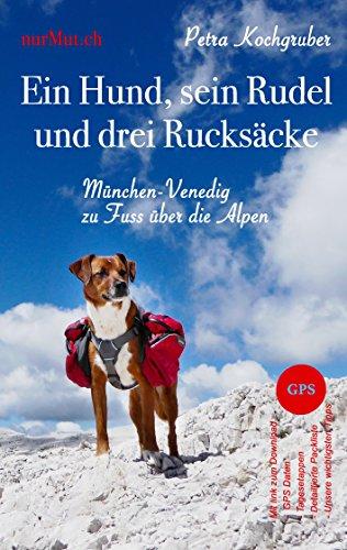 Ein Hund, sein Rudel und drei Rucksäcke: München-Venedig zu Fuss über die Alpen mit Hund