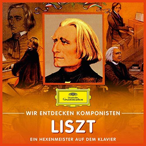 Wir entdecken Komponisten: Franz Liszt – Ein Hexenmeister auf dem Klavier