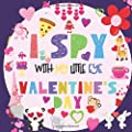 I Spy With My Little Eye Valentine's Day: A Fun Guessing Game Book for 2-5 Year Olds | Fun & Interactive Picture Book for Preschoolers & Toddlers (Valentines Day Activity Book)