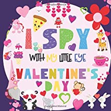 I Spy With My Little Eye Valentine's Day: A Fun Guessing Game Book for 2-5 Year Olds..
