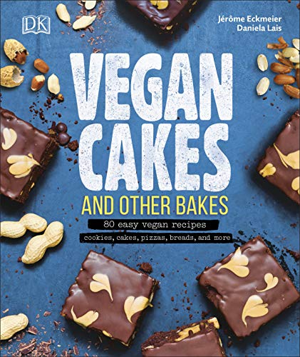Vegan Cakes and Other Bakes: 80 easy vegan recipes - cookies, cakes, pizzas, breads, and more