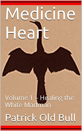 Medicine Heart: Volume 1 – Healing the White Madman (English Edition)