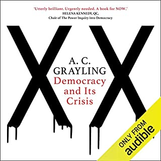 Democracy and Its Crisis                   By:                                                                                                                                 A. C. Grayling                               Narrated by:                                                                                                                                 Philip Franks                      Length: 6 hrs and 19 mins     5 ratings     Overall 3.4