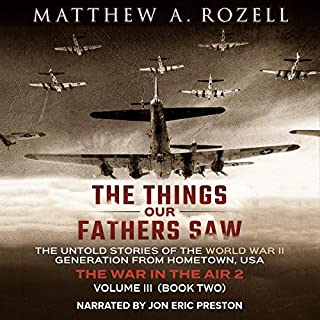 The Things Our Fathers Saw - Vol. 3, The War in the Air Book Two: The Untold Stories of the World War II Generation from Hometown, USA                   By:                                                                                                                                 Matthew A. Rozell                               Narrated by:                                                                                                                                 Jon Eric Preston                      Length: 6 hrs and 52 mins     Not rated yet     Overall 0.0