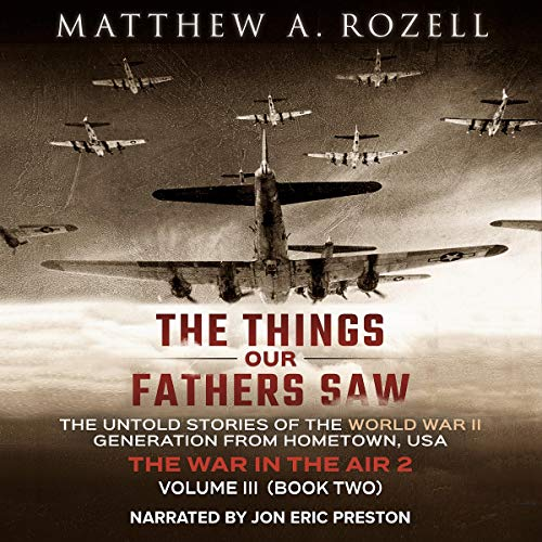 The Things Our Fathers Saw - Vol. 3, The War in the Air Book Two: The Untold Stories of the World War II Generation from Hometown, USA audiobook cover art