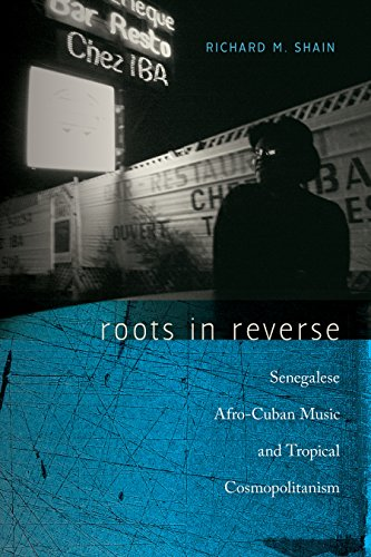 Roots in Reverse: Senegalese Afro-Cuban Music and Tropical Cosmopolitanism (Music/Culture)