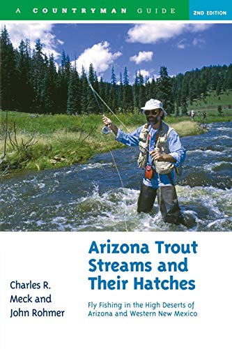 trout fishings Arizona Trout Streams and Their Hatches: Fly Fishing in the High Deserts of Arizona and Western New Mexico, Second Edition