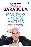 Más ideas y menos másters: Las claves de un gran emprendedor para triunfar en los negocios y en la vida (Fuera de Colección)
