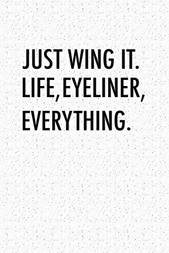 Just Wing It Life, Eyeliner, Everything: A 6x9 Inch Matte Softcover Notebook Journal With 120 Blank Lined Pages And A Motivational Cover Slogan