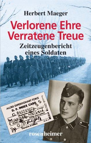 Verlorene Ehre - Verratene Treue: Zeitzeugenbericht eines Soldaten