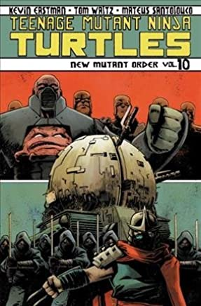 [Teenage Mutant Ninja Turtles: New Mutant Order Volume 10] (By (artist)  Mateus Santolouco , By (artist)  Cory Smith , By (author)  Tom Waltz , By (author)  Kevin B. Eastman) [published: February, 2015]