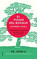 El poder del bosque / Shinrin-Yoku: The Art and Science of Forest Bathing
