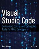 Visual Studio Code: End-to-End Editing and Debugging Tools for Web Developers - Bruce Johnson
